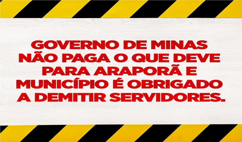 Imagem destaque notícia GOVERNO DE MINAS NÃO PAGA O QUE DEVE PARA ARAPORÃ E MUNICÍPIO É OBRIGADO A DEMITIR SERVIDORES