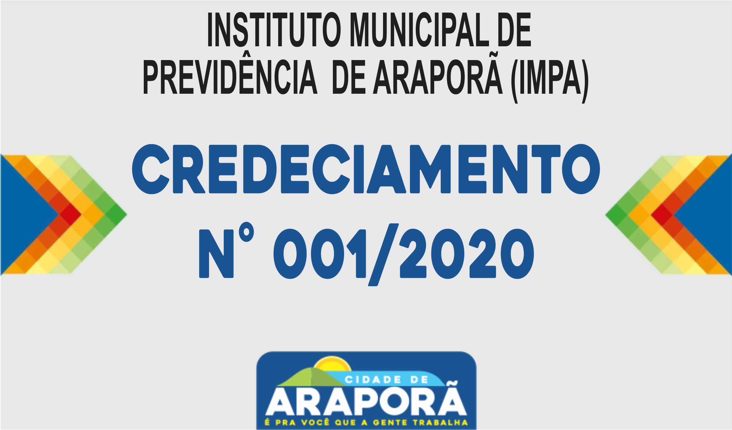 Imagem destaque notícia CREDECIAMENTO N° 001/2020 – INSTITUTO MUNICIPAL DE PREVIDÊNCIA  DE ARAPORÃ (IMPA)
